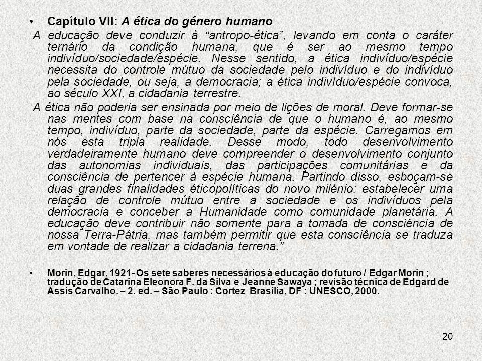 20 Capítulo VII: A ética do género humano A educação deve conduzir à antropo-ética, levando em conta o caráter ternário da condição humana, que é ser