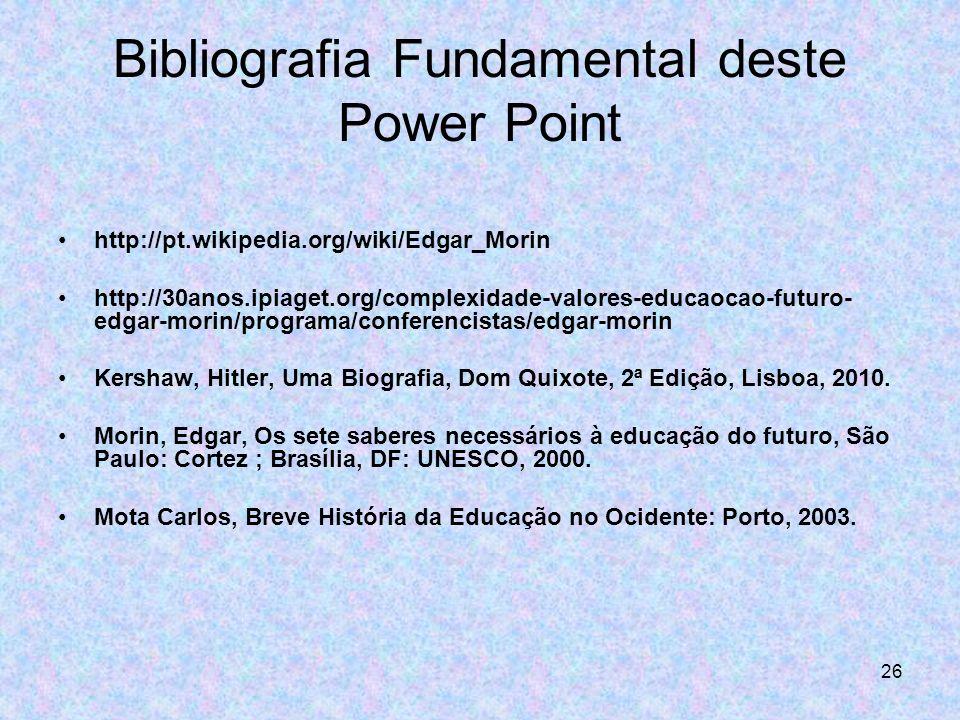 26 Bibliografia Fundamental deste Power Point http://pt.wikipedia.org/wiki/Edgar_Morin http://30anos.ipiaget.org/complexidade-valores-educaocao-futuro