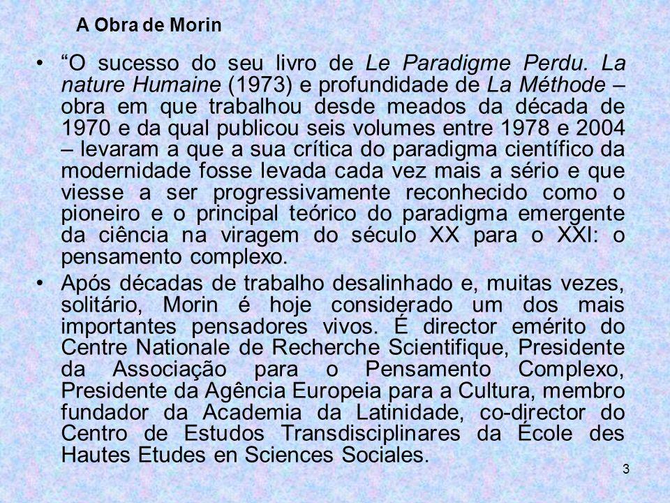 3 O sucesso do seu livro de Le Paradigme Perdu. La nature Humaine (1973) e profundidade de La Méthode – obra em que trabalhou desde meados da década d