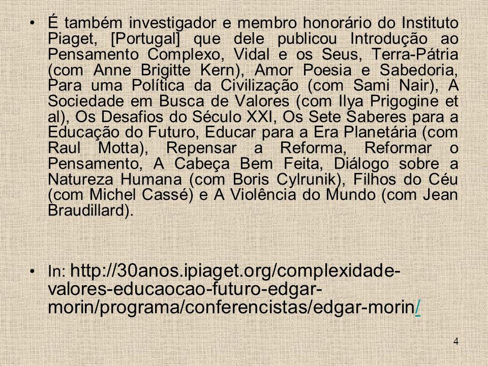 4 É também investigador e membro honorário do Instituto Piaget, [Portugal] que dele publicou Introdução ao Pensamento Complexo, Vidal e os Seus, Terra