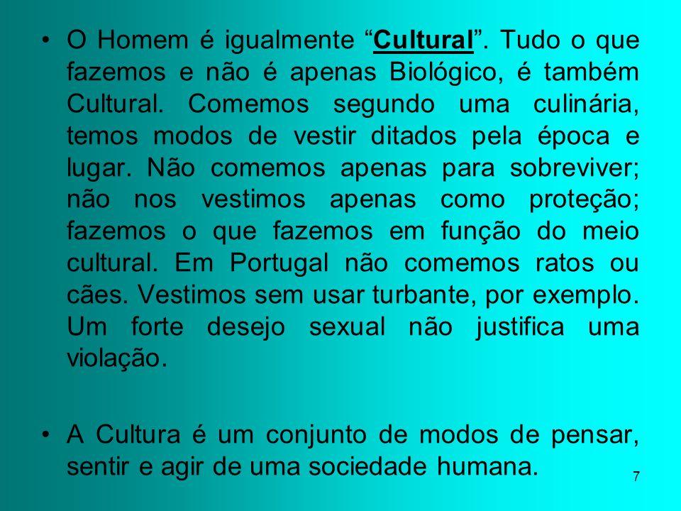 7 O Homem é igualmente Cultural. Tudo o que fazemos e não é apenas Biológico, é também Cultural. Comemos segundo uma culinária, temos modos de vestir