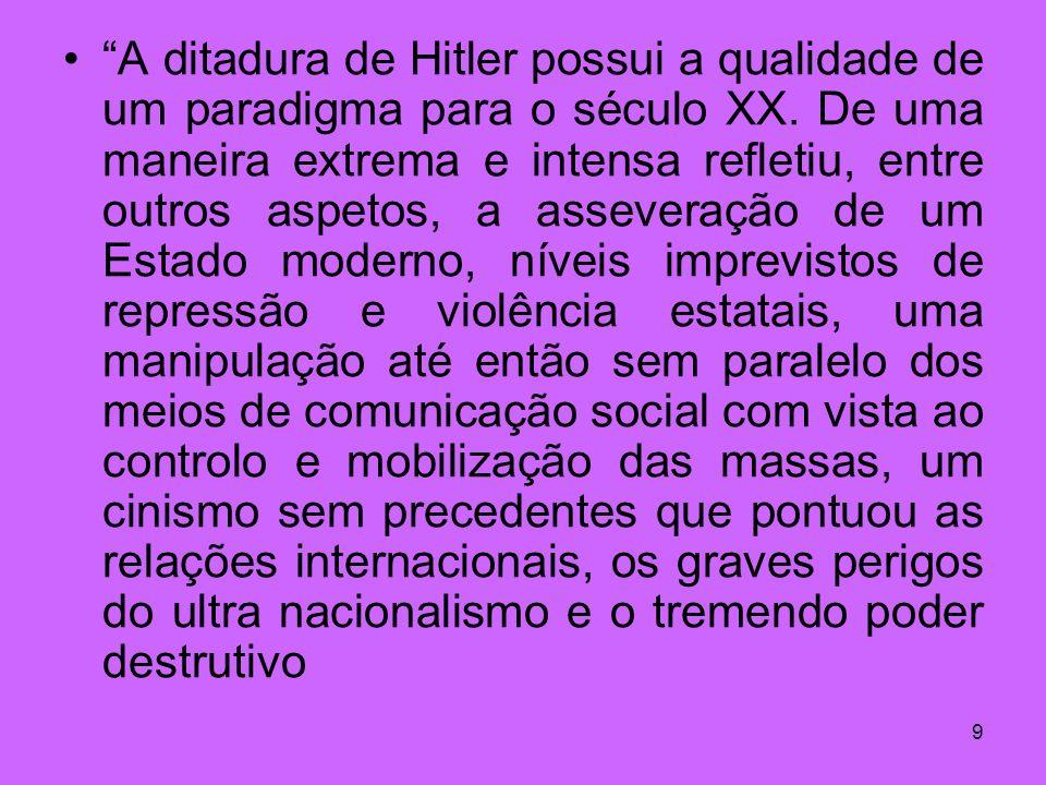 9 A ditadura de Hitler possui a qualidade de um paradigma para o século XX. De uma maneira extrema e intensa refletiu, entre outros aspetos, a assever