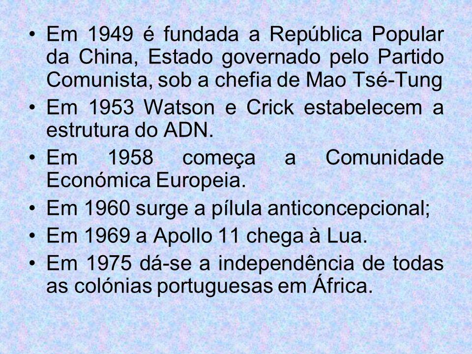 Em 1949 é fundada a República Popular da China, Estado governado pelo Partido Comunista, sob a chefia de Mao Tsé-Tung Em 1953 Watson e Crick estabelec