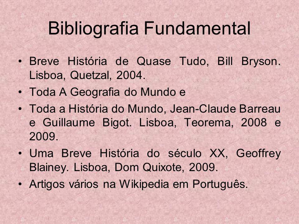 Bibliografia Fundamental Breve História de Quase Tudo, Bill Bryson. Lisboa, Quetzal, 2004. Toda A Geografia do Mundo e Toda a História do Mundo, Jean-