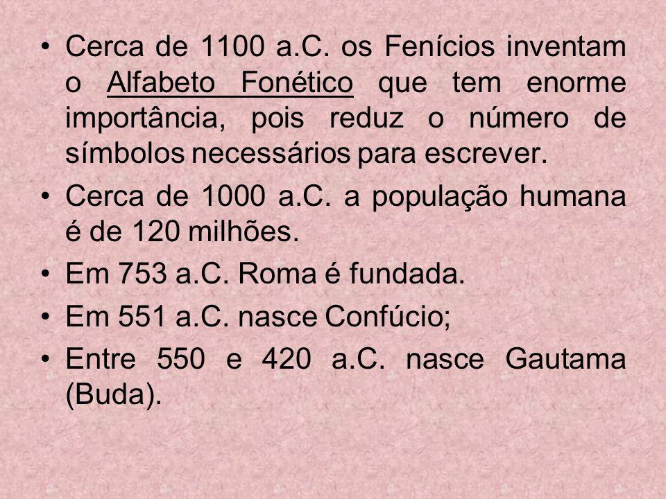 Cerca de 1100 a.C. os Fenícios inventam o Alfabeto Fonético que tem enorme importância, pois reduz o número de símbolos necessários para escrever. Cer