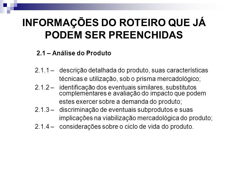 INFORMAÇÕES DO ROTEIRO QUE JÁ PODEM SER PREENCHIDAS 2.1 – Análise do Produto 2.1.1 –descrição detalhada do produto, suas características técnicas e ut