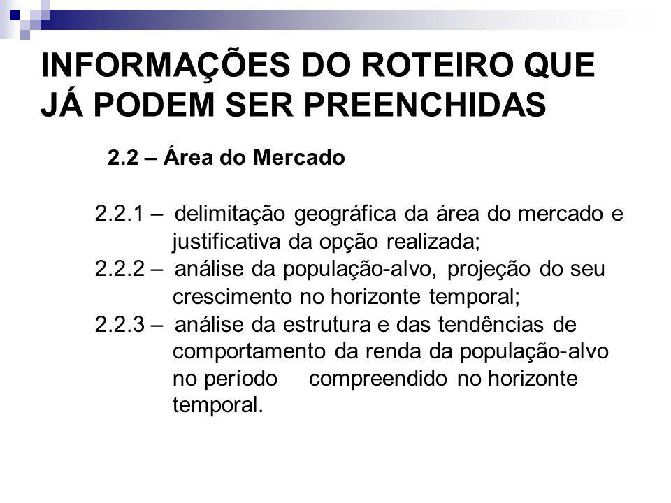 INFORMAÇÕES DO ROTEIRO QUE JÁ PODEM SER PREENCHIDAS 2.2 – Área do Mercado 2.2.1 –delimitação geográfica da área do mercado e justificativa da opção re