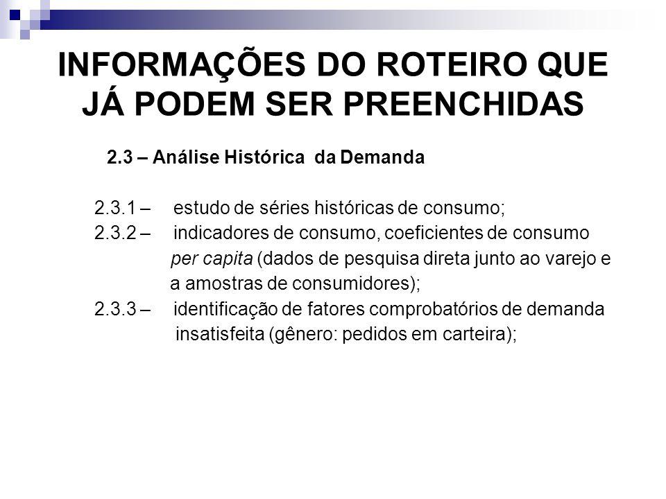 INFORMAÇÕES DO ROTEIRO QUE JÁ PODEM SER PREENCHIDAS 2.3 – Análise Histórica da Demanda 2.3.1 –estudo de séries históricas de consumo; 2.3.2 –indicador