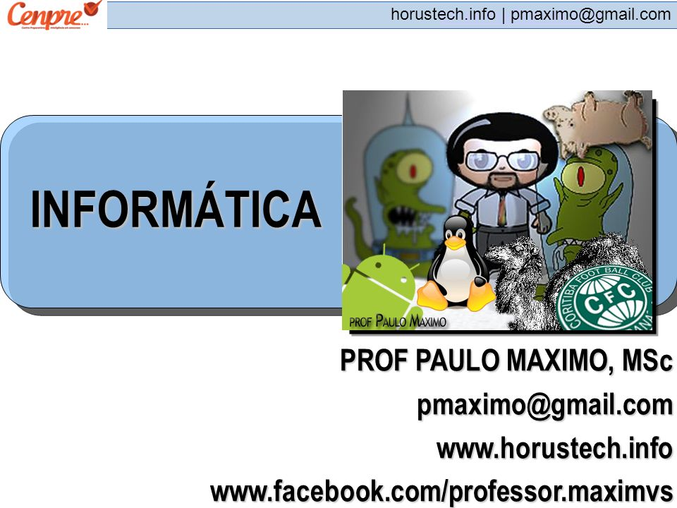 pmaximo@gmail.com horustech.info | pmaximo@gmail.com 08) Corresponde a hardware: A) o antivírus, a CPU e a leitora de CD.