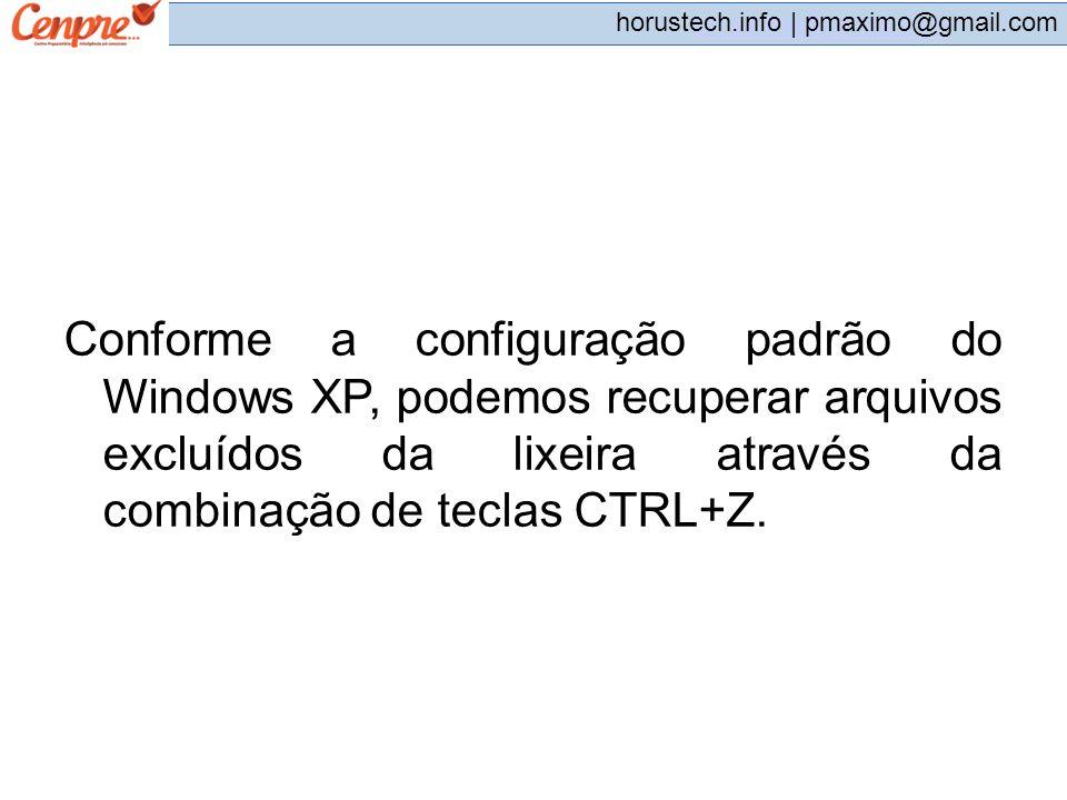 pmaximo@gmail.com horustech.info | pmaximo@gmail.com Conforme a configuração padrão do Windows XP, podemos recuperar arquivos excluídos da lixeira atr