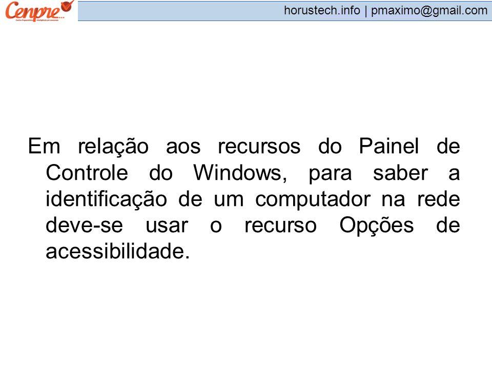 pmaximo@gmail.com horustech.info | pmaximo@gmail.com Em relação aos recursos do Painel de Controle do Windows, para saber a identicação de um computad