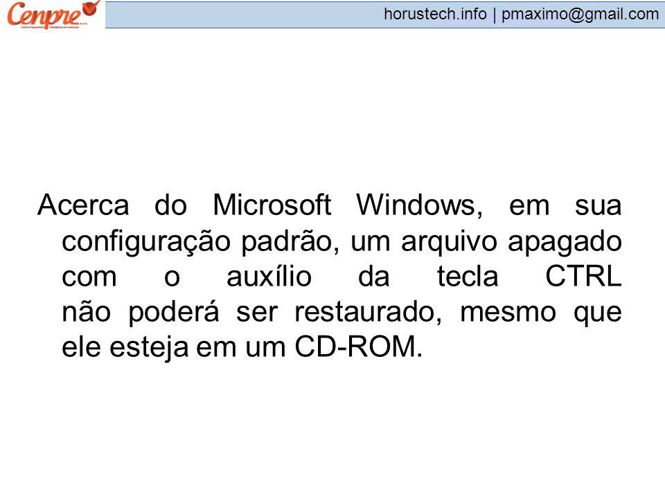 pmaximo@gmail.com horustech.info | pmaximo@gmail.com Acerca do Microsoft Windows, em sua configuração padrão, um arquivo apagado com o auxílio da tecl