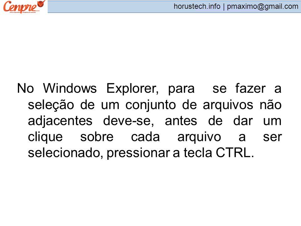 pmaximo@gmail.com horustech.info | pmaximo@gmail.com No Windows Explorer, para se fazer a seleção de um conjunto de arquivos não adjacentes deve-se, a