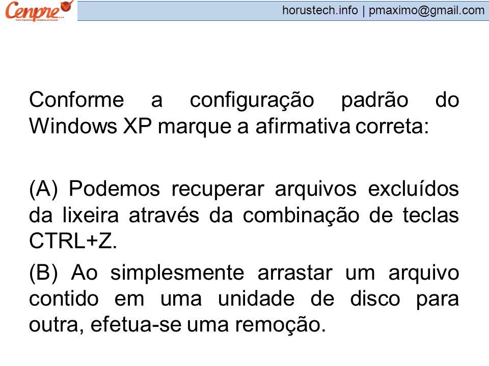 pmaximo@gmail.com horustech.info | pmaximo@gmail.com Conforme a configuração padrão do Windows XP marque a afirmativa correta: (A) Podemos recuperar a