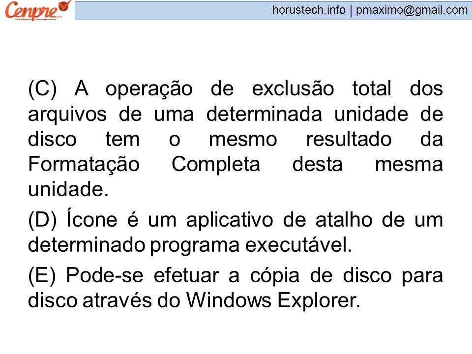 pmaximo@gmail.com horustech.info | pmaximo@gmail.com (C) A operação de exclusão total dos arquivos de uma determinada unidade de disco tem o mesmo res
