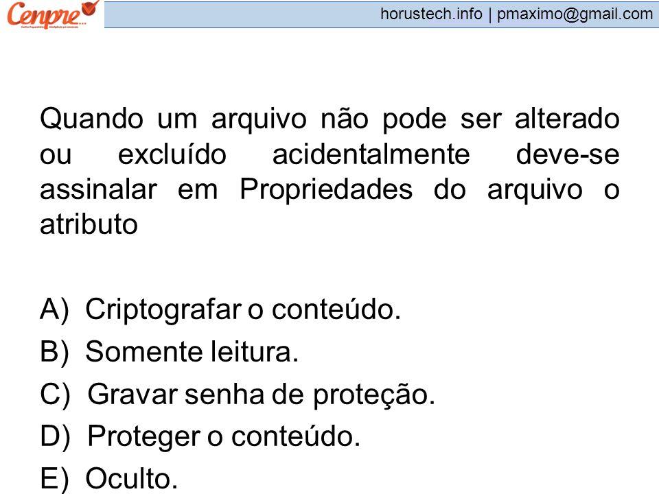 pmaximo@gmail.com horustech.info | pmaximo@gmail.com Quando um arquivo não pode ser alterado ou excluído acidentalmente deve-se assinalar em Proprieda