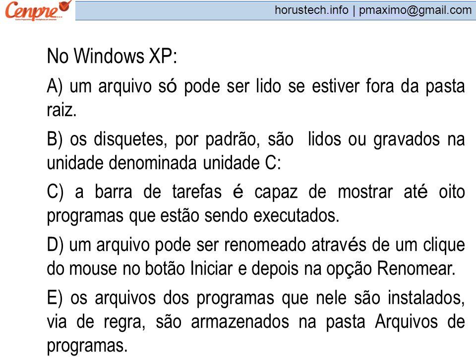 pmaximo@gmail.com horustech.info | pmaximo@gmail.com No Windows XP: A) um arquivo s ó pode ser lido se estiver fora da pasta raiz. B) os disquetes, po