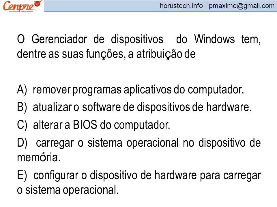 pmaximo@gmail.com horustech.info | pmaximo@gmail.com O Gerenciador de dispositivos do Windows tem, dentre as suas fun ç ões, a atribui ç ão de A) remo