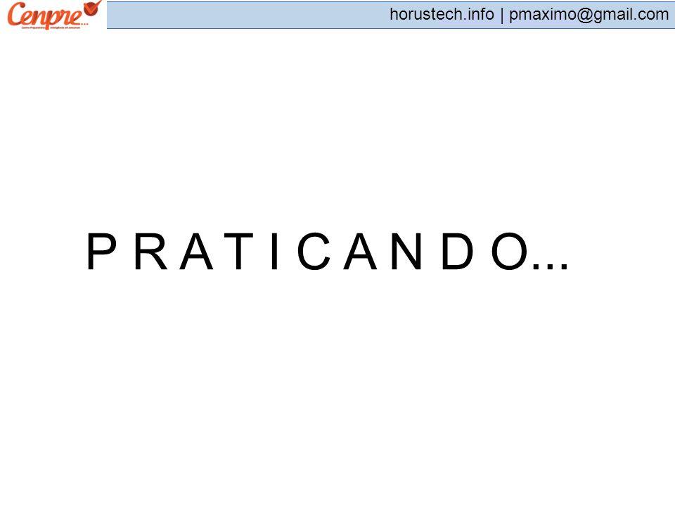 pmaximo@gmail.com horustech.info | pmaximo@gmail.com P R A T I C A N D O...