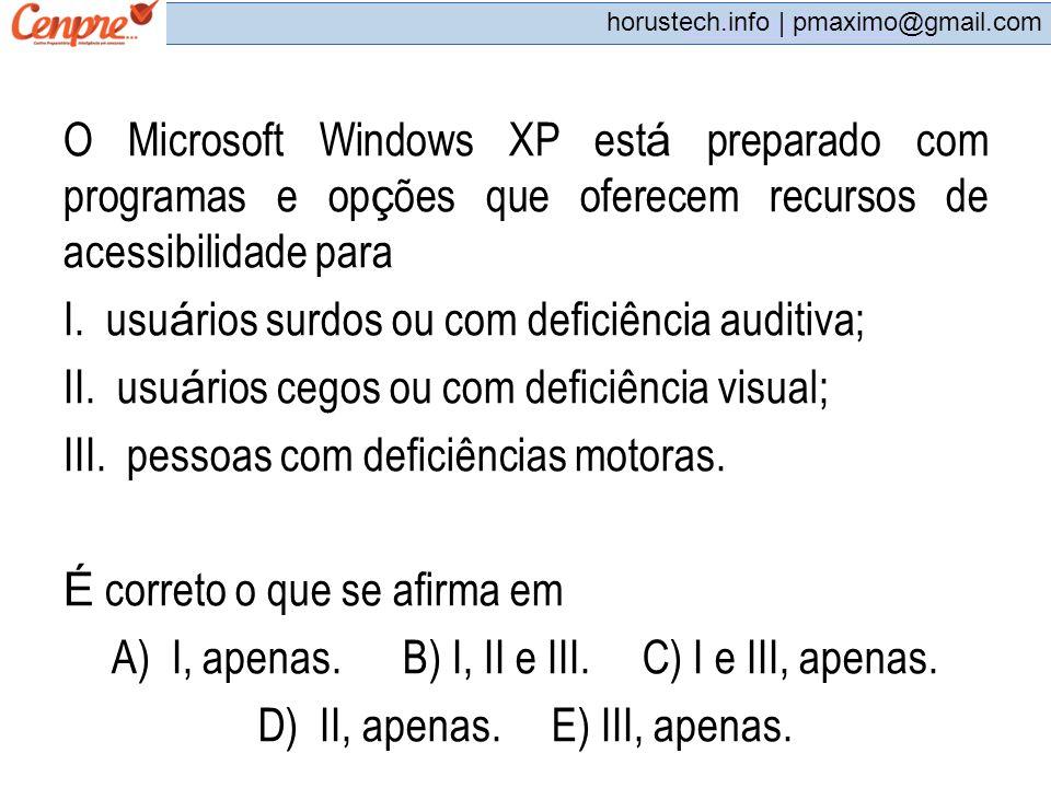 pmaximo@gmail.com horustech.info | pmaximo@gmail.com O Microsoft Windows XP est á preparado com programas e op ç ões que oferecem recursos de acessibi