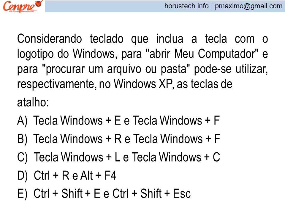 pmaximo@gmail.com horustech.info | pmaximo@gmail.com Considerando teclado que inclua a tecla com o logotipo do Windows, para