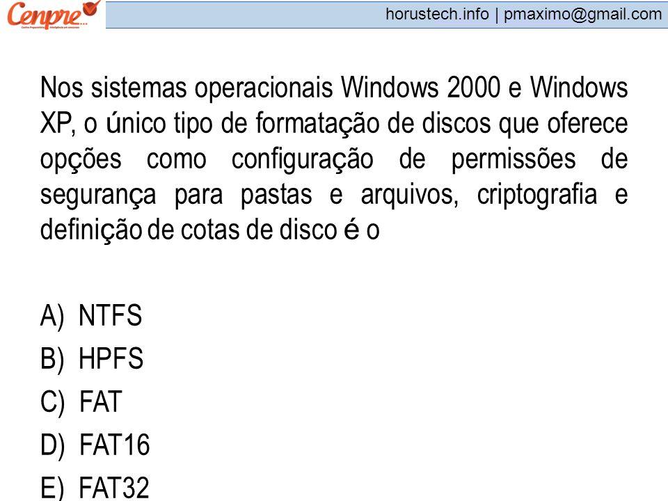 pmaximo@gmail.com horustech.info | pmaximo@gmail.com Nos sistemas operacionais Windows 2000 e Windows XP, o ú nico tipo de formata ç ão de discos que