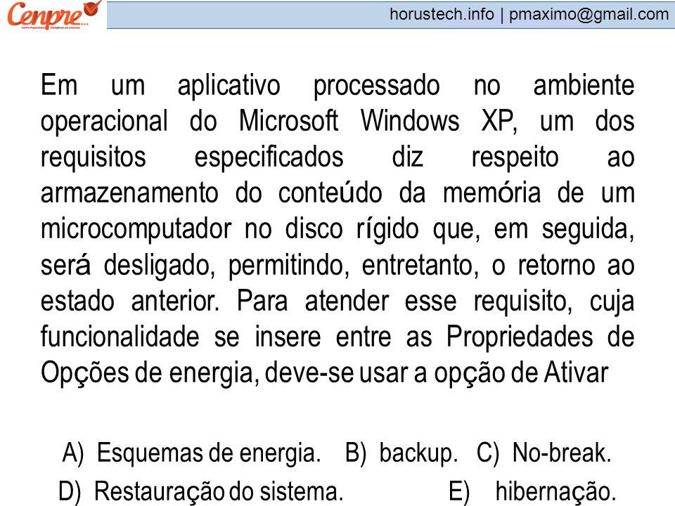 pmaximo@gmail.com horustech.info | pmaximo@gmail.com Em um aplicativo processado no ambiente operacional do Microsoft Windows XP, um dos requisitos es