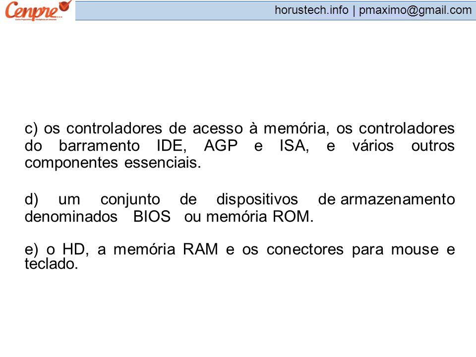pmaximo@gmail.com horustech.info | pmaximo@gmail.com c) os controladores de acesso à memória, os controladores do barramento IDE, AGP e ISA, e vários