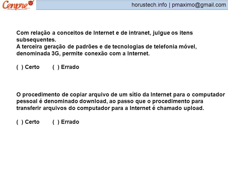 pmaximo@gmail.com horustech.info | pmaximo@gmail.com Com relação a conceitos de Internet e de intranet, julgue os itens subsequentes. A terceira geraç