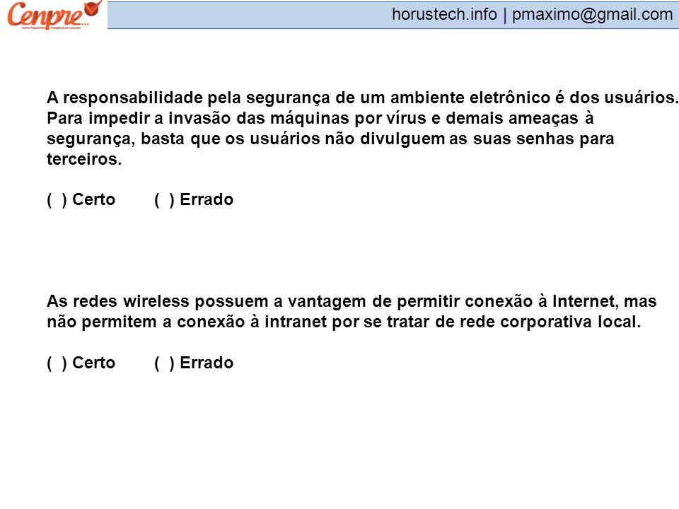 pmaximo@gmail.com horustech.info | pmaximo@gmail.com A responsabilidade pela segurança de um ambiente eletrônico é dos usuários. Para impedir a invasã