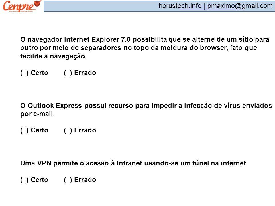 pmaximo@gmail.com horustech.info | pmaximo@gmail.com O navegador Internet Explorer 7.0 possibilita que se alterne de um sítio para outro por meio de s