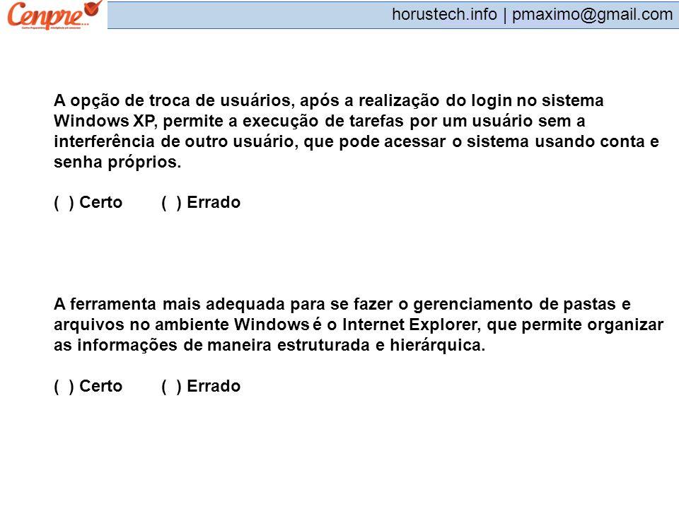 pmaximo@gmail.com horustech.info | pmaximo@gmail.com A opção de troca de usuários, após a realização do login no sistema Windows XP, permite a execuçã