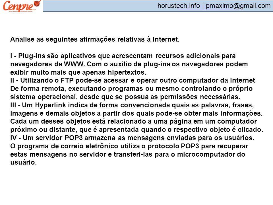 pmaximo@gmail.com horustech.info | pmaximo@gmail.com Analise as seguintes afirmações relativas à Internet. I - Plug-ins são aplicativos que acrescenta