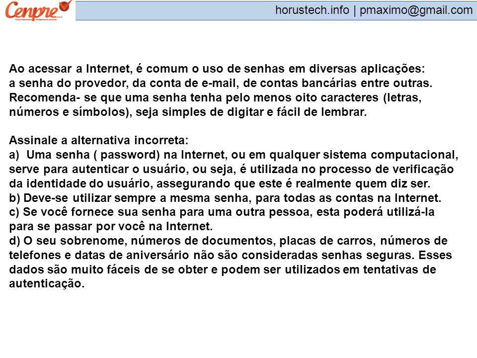 pmaximo@gmail.com horustech.info | pmaximo@gmail.com Ao acessar a Internet, é comum o uso de senhas em diversas aplicações: a senha do provedor, da co