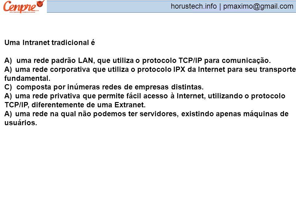 pmaximo@gmail.com horustech.info | pmaximo@gmail.com Uma Intranet tradicional é A) uma rede padrão LAN, que utiliza o protocolo TCP/IP para comunicaçã