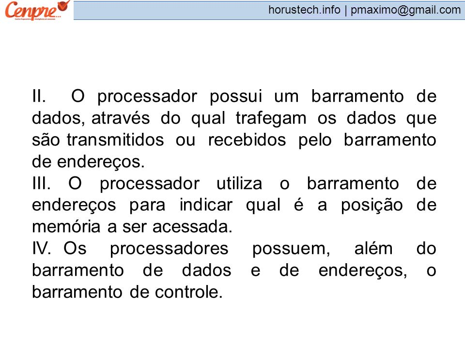 pmaximo@gmail.com horustech.info | pmaximo@gmail.com II. O processador possui um barramento de dados, através do qual trafegam os dados que são transm
