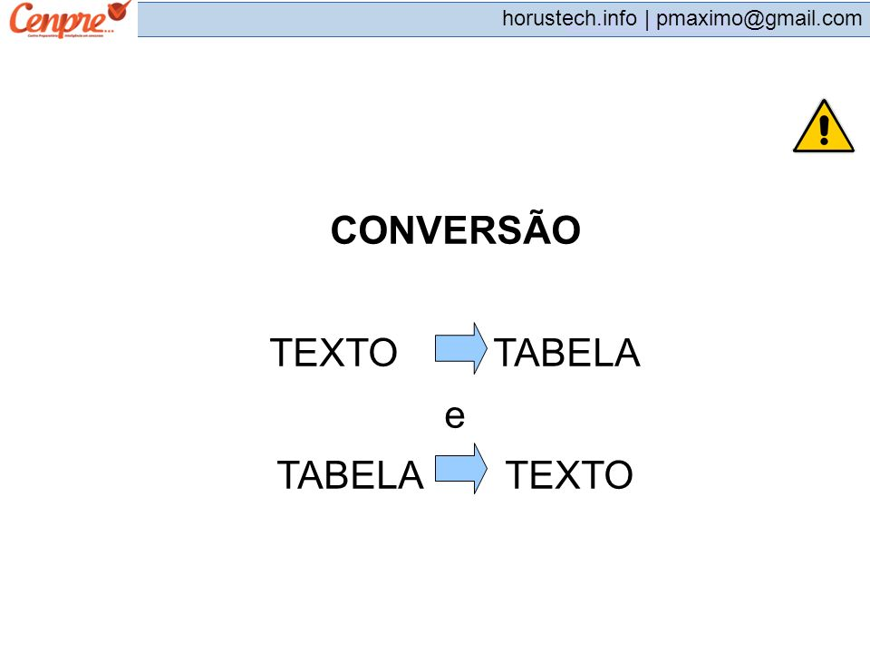 pmaximo@gmail.com horustech.info | pmaximo@gmail.com CONVERSÃO TEXTO TABELA e TABELA TEXTO