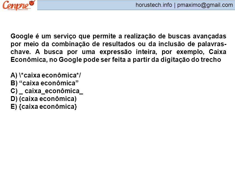 pmaximo@gmail.com horustech.info | pmaximo@gmail.com Google é um serviço que permite a realização de buscas avançadas por meio da combinação de result