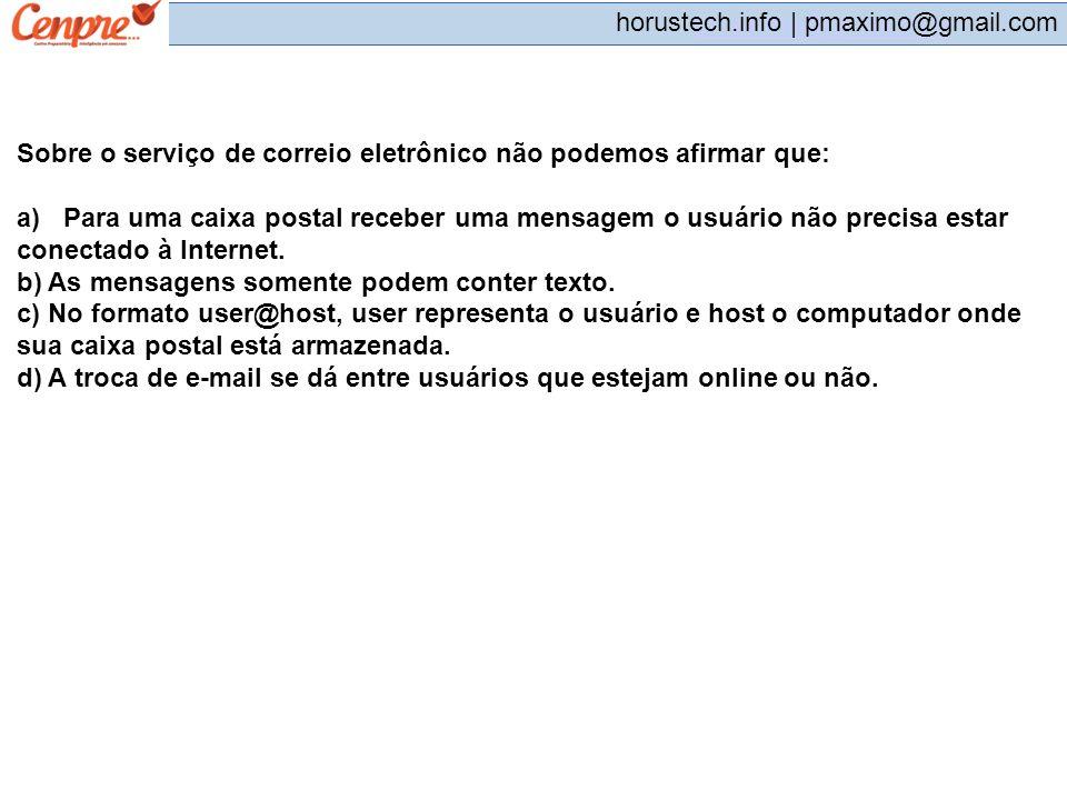 pmaximo@gmail.com horustech.info | pmaximo@gmail.com Sobre o serviço de correio eletrônico não podemos afirmar que: a) Para uma caixa postal receber u