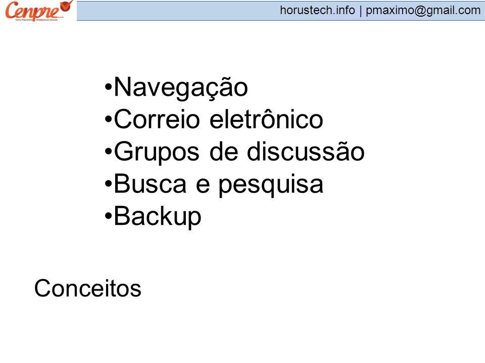 pmaximo@gmail.com horustech.info | pmaximo@gmail.com Conceitos Navegação Correio eletrônico Grupos de discussão Busca e pesquisa Backup