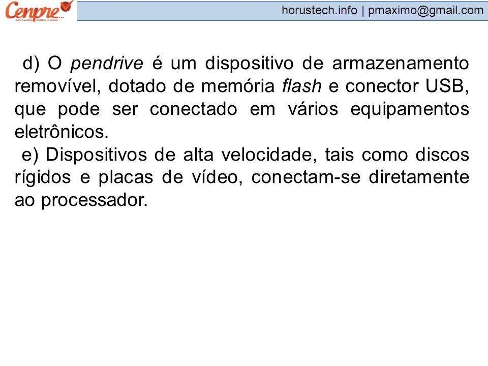 pmaximo@gmail.com horustech.info | pmaximo@gmail.com d) O pendrive é um dispositivo de armazenamento removível, dotado de memória flash e conector USB