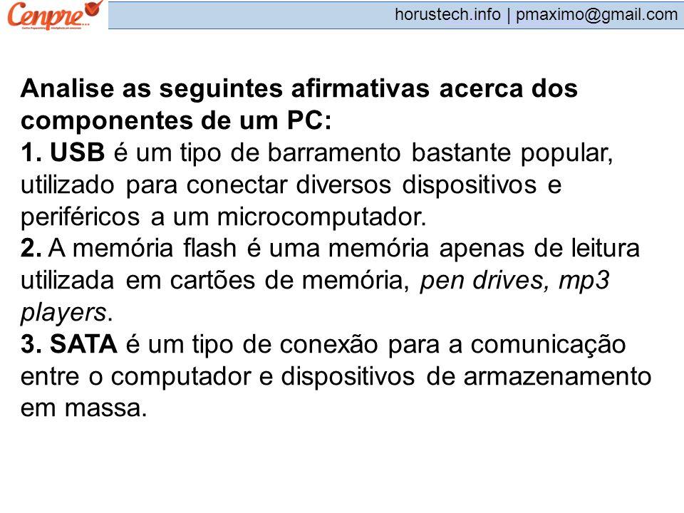 pmaximo@gmail.com horustech.info | pmaximo@gmail.com Analise as seguintes afirmativas acerca dos componentes de um PC: 1. USB é um tipo de barramento