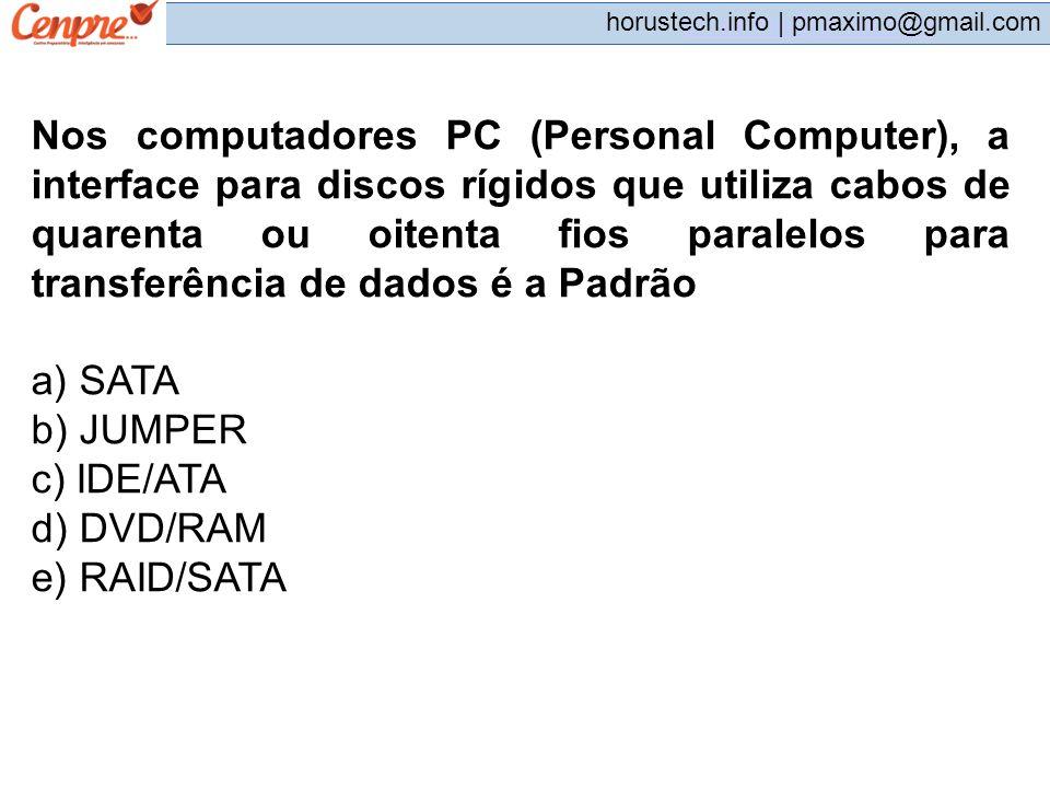 pmaximo@gmail.com horustech.info | pmaximo@gmail.com Nos computadores PC (Personal Computer), a interface para discos rígidos que utiliza cabos de qua