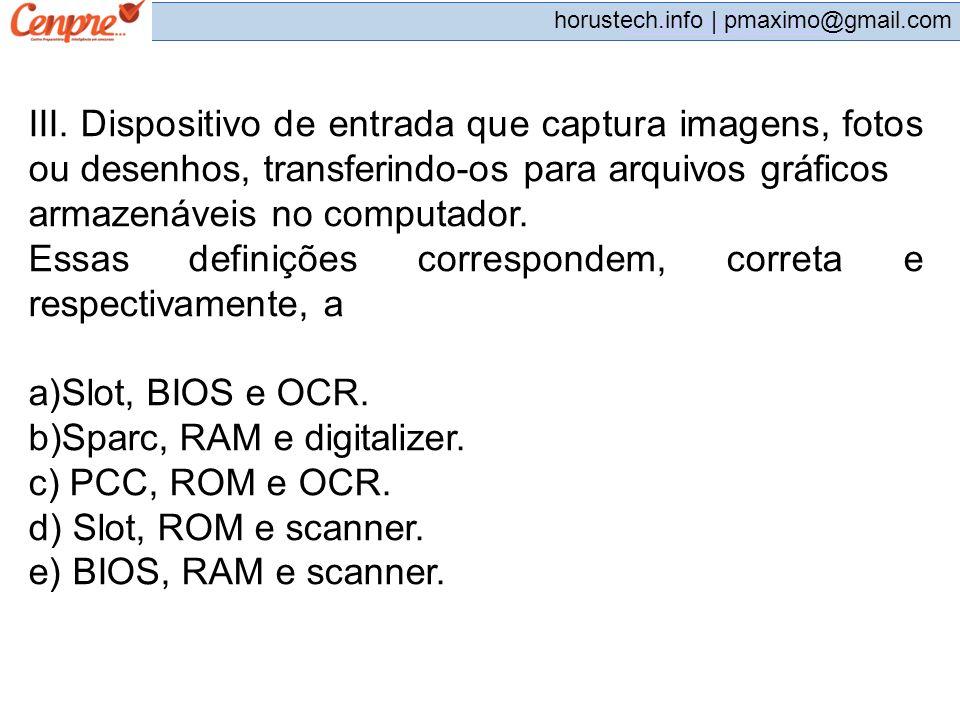 pmaximo@gmail.com horustech.info | pmaximo@gmail.com III. Dispositivo de entrada que captura imagens, fotos ou desenhos, transferindo-os para arquivos