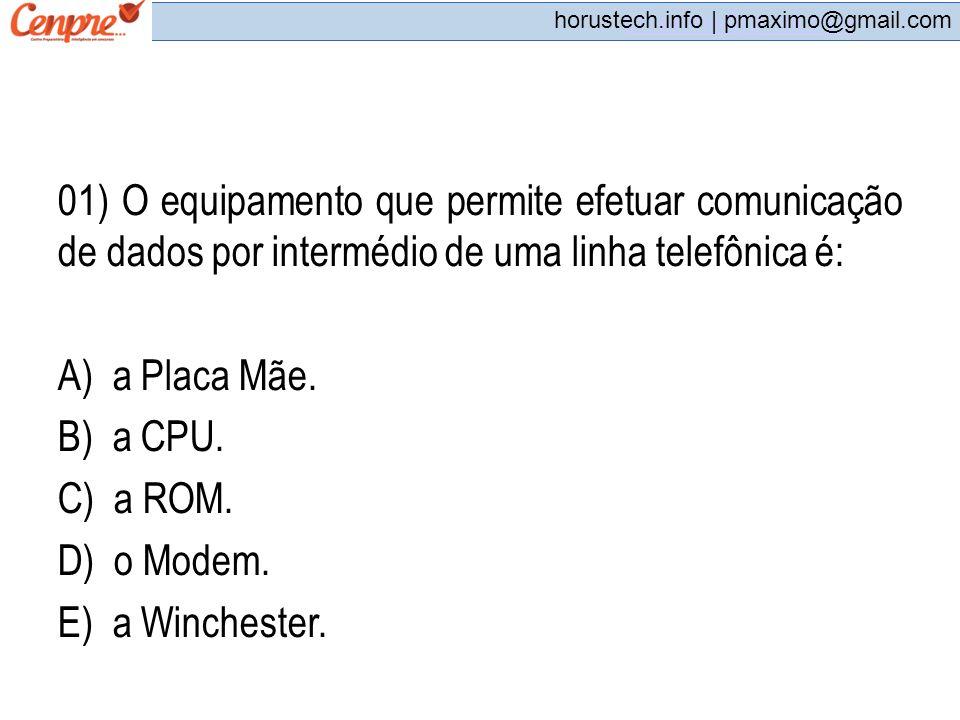 pmaximo@gmail.com horustech.info | pmaximo@gmail.com 01) O equipamento que permite efetuar comunicação de dados por intermédio de uma linha telefônica