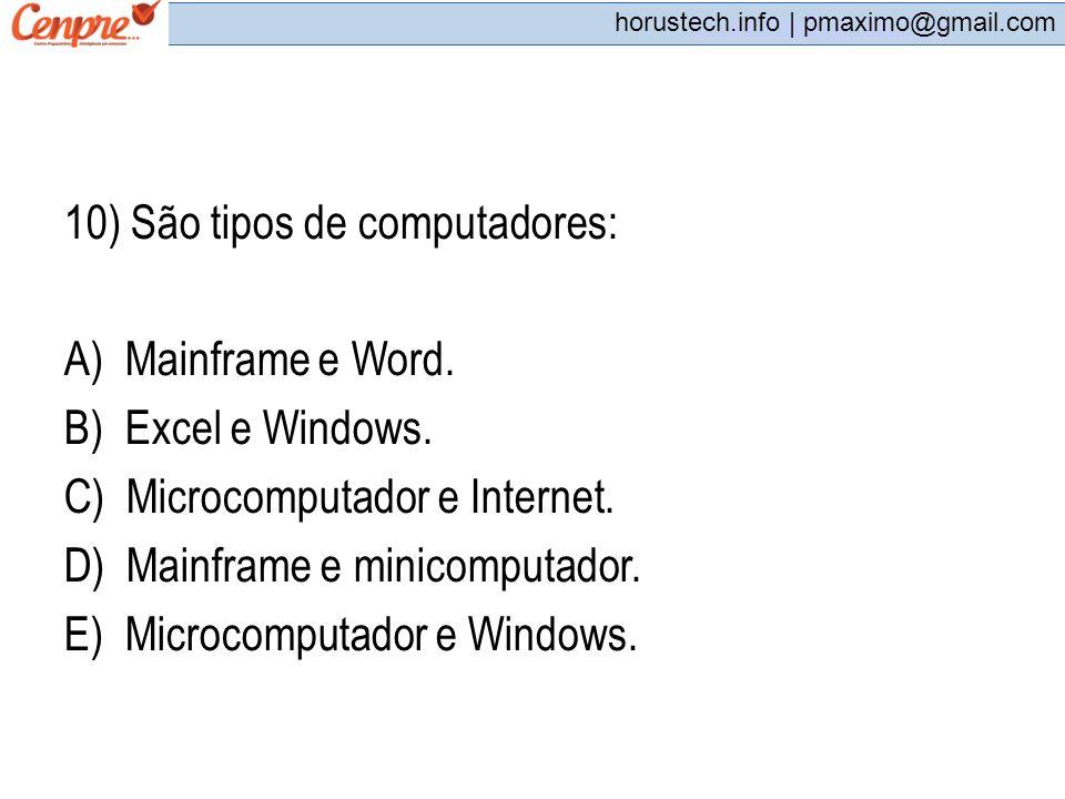 pmaximo@gmail.com horustech.info | pmaximo@gmail.com 10) São tipos de computadores: A) Mainframe e Word. B) Excel e Windows. C) Microcomputador e Inte