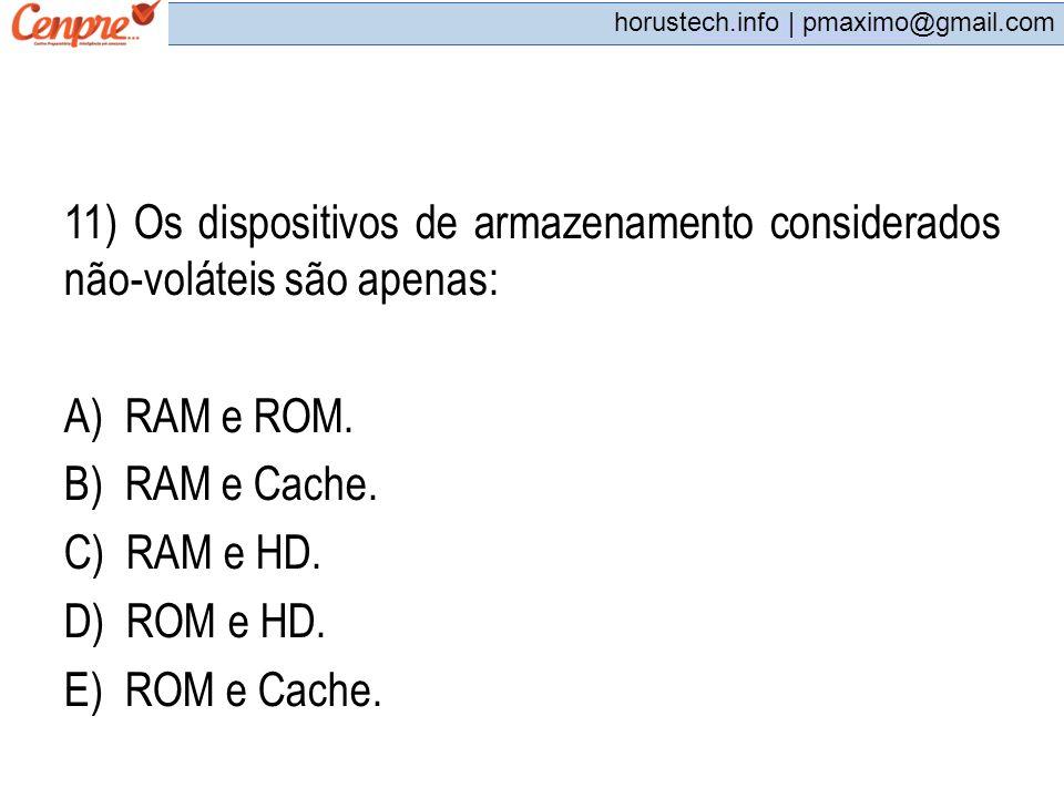 pmaximo@gmail.com horustech.info | pmaximo@gmail.com 11) Os dispositivos de armazenamento considerados não-voláteis são apenas: A) RAM e ROM. B) RAM e
