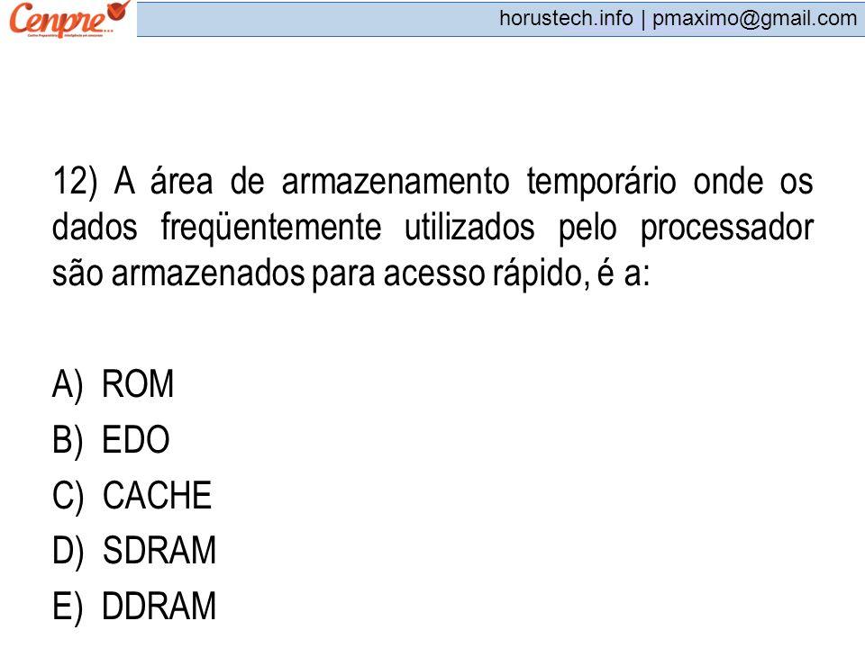 pmaximo@gmail.com horustech.info | pmaximo@gmail.com 12) A área de armazenamento temporário onde os dados freqüentemente utilizados pelo processador s