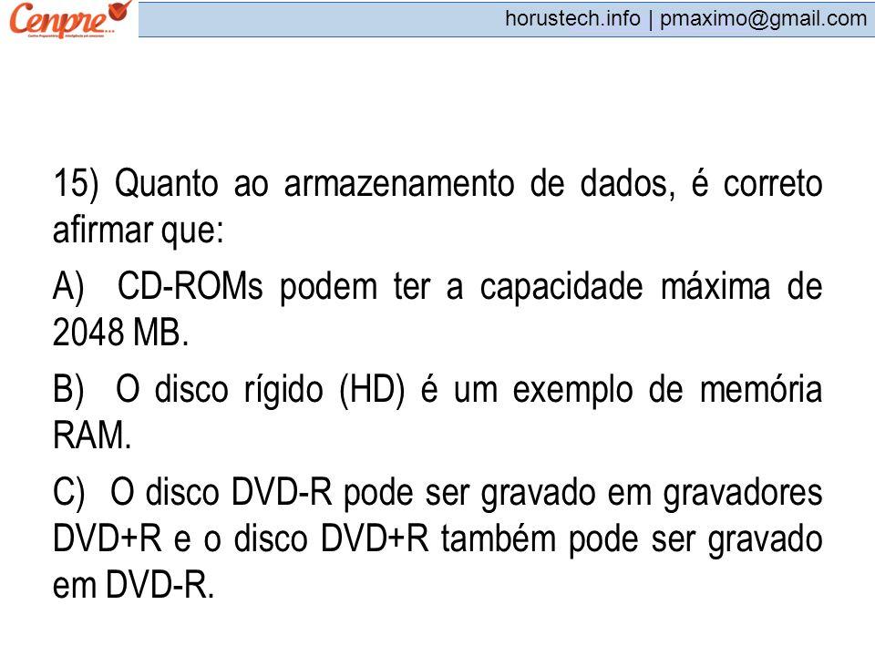 pmaximo@gmail.com horustech.info | pmaximo@gmail.com 15) Quanto ao armazenamento de dados, é correto afirmar que: A) CD-ROMs podem ter a capacidade má