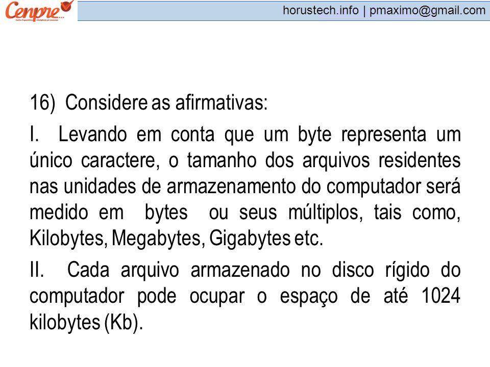 pmaximo@gmail.com horustech.info | pmaximo@gmail.com 16) Considere as afirmativas: I. Levando em conta que um byte representa um único caractere, o ta